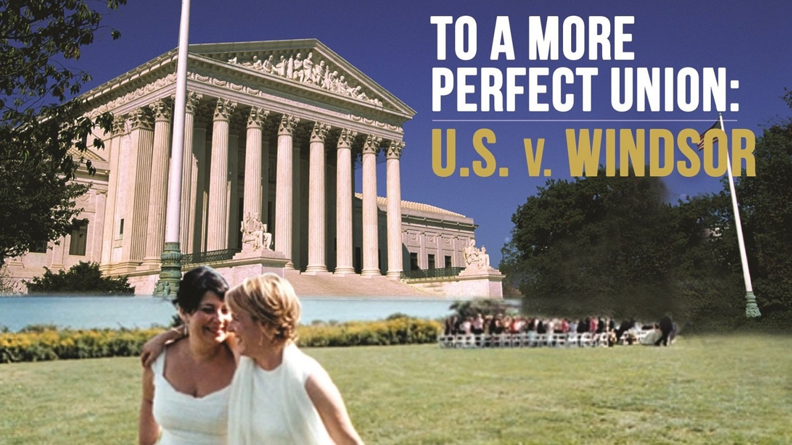 To a More Perfect Union: U.S. v. Windsor - A Pivotal Case in the Marriage Equality Movement